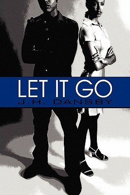 Let It Go  by  J.H. Dansby