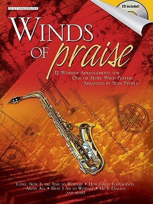 Winds of Praise: Alto Saxophone: 12 Worship Arrangements for One or More Wind Players [With CD (Audio)]  by  Stan Pethel