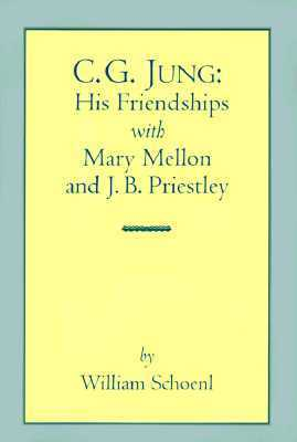 C.G. Jung: His Friendships with Mary Mellon and J. Bl Priestley William J. Schoenl