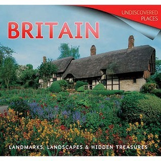 Britain: Landmarks, Landscapes And Hidden Treasures  by  Tamsin Pickeral