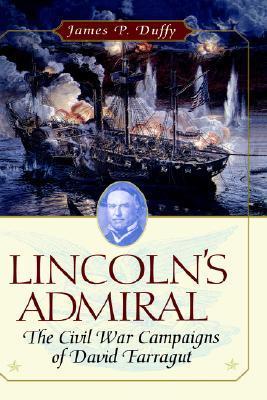 Lincolns Admiral: The Civil War Campaigns of David Farragut  by  James P. Duffy