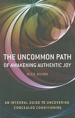 The Uncommon Path - Awakening Authentic Joy  by  Mick Quinn