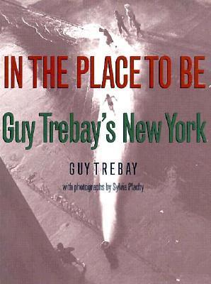In The Place To Be: Guy Trebays New York  by  Guy Trebay