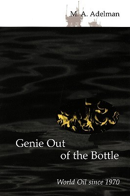 Genie Out of the Bottle: World Oil Since 1970 M.A. Adelman