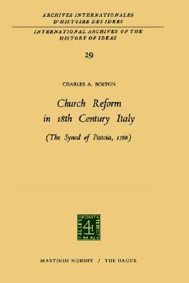 Church Reform in 18th Century Italy: The Synod of Pistoia, 1786 Charles A. Bolton