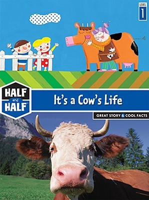 Its a Cows Life: Great Story & Cool Facts  by  Laurence Gillot