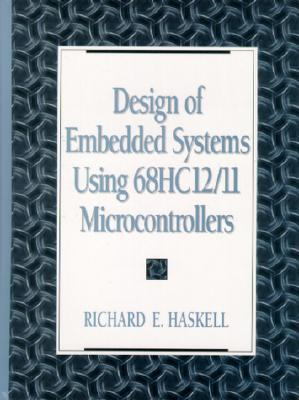 Design of Embedded Systems Using 68hc12/11 Microcontrollers  by  Richard E. Haskell