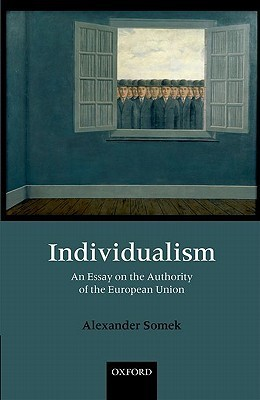 Individualism: An Essay on the Authority of the European Union Alexander Somek