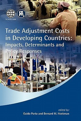 Trade Adjustment Costs in Developing Countries: Impacts, Determinants and Policy Responses  by  Guido Porto