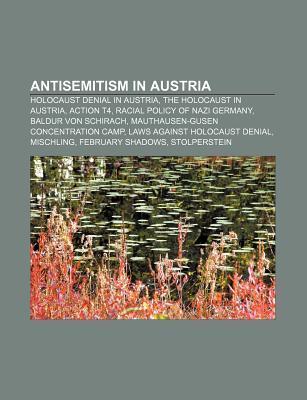 Antisemitism in Austria: Holocaust Denial in Austria, the Holocaust in Austria, Action T4, Racial Policy of Nazi Germany, Baldur Von Schirach  by  Source Wikipedia