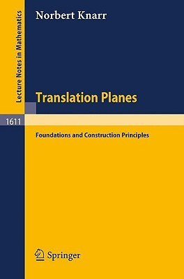 Translation Planes: Foundations and Construction Principles  by  Norbert Knarr
