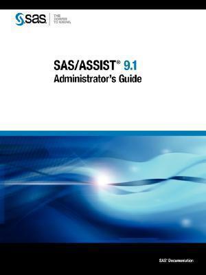SAS/Assist 9.1 Administrators Guide  by  SAS Institute