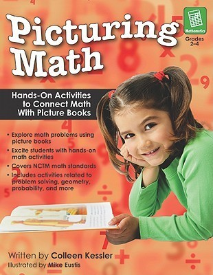 Picturing Math, Grades 2-4: Hands-On Activities to Connect Math with Picture Books  by  Colleen Kessler