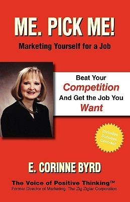Me. Pick Me! Marketing Yourself for a Job  by  E. Corinne Corinne Byrd