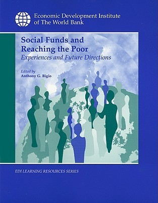 Social Funds and Reaching the Poor: Experiences and Future Directions: Proceedings from an International Workshop  by  Anthony G. Bigio