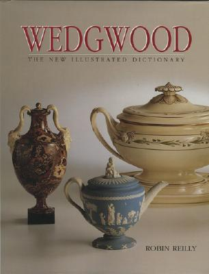 Wedgwood - The New Illustrated Dictionary  by  Robin Reilly