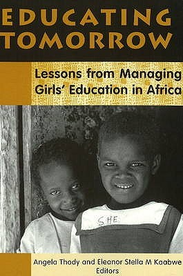 Educating Tomorrow: Lessons From Managing Girls Education In Africa  by  Angela Thody