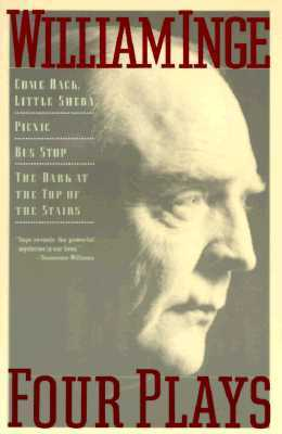 Four Plays: Come Back, Little Sheba / Picnic / Bus Stop / The Dark at the Top of the Stairs William Inge