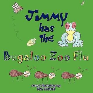 Jimmy Has the Bugaloo Zoo Flu Kim Cottrell