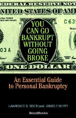 You Can Go Bankrupt Without Going Broke You Can Go Bankrupt Without Going Broke Lawrence R. Reich