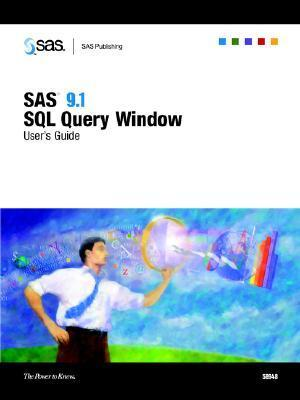 SAS 9.1 SQL Query Window Users Guide SAS Institute