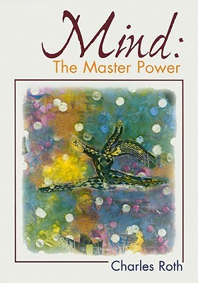 Mind: The Master Power Charles Roth