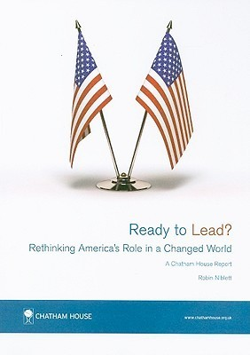 Ready to Lead?: Rethinking Americas Role in a Changed World  by  Robin Niblett