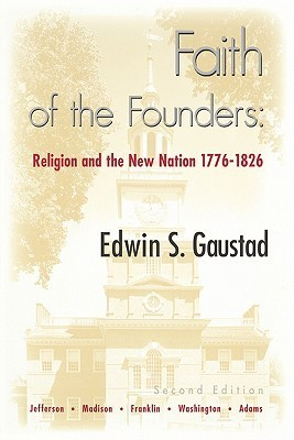 Faith of the Founders: Religion and the New Nation 1776-1826  by  Edwin S. Gaustad