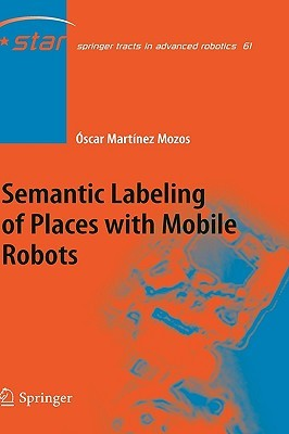 Semantic Labeling of Places with Mobile Robots Oscar Martinez Mozos