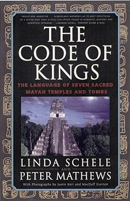 The Code of Kings: The Language of Seven Sacred Maya Temples and Tombs  by  Linda Schele