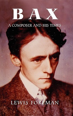 Bax: A Composer and His Times  by  Lewis Foreman