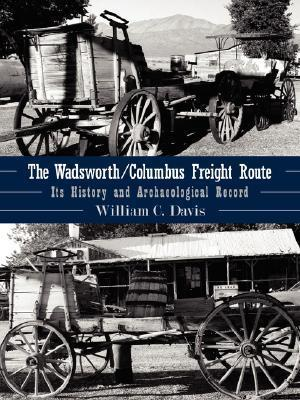 The Wadsworth/Columbus Freight Route: Its History and Archaeological Record William C. Davis