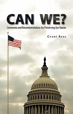 Can We?: Comments and Recommendations for Preserving Our Nation Grant Rees
