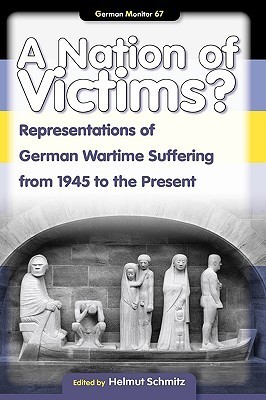 A Nation of Victims?: Representations of German Wartime Suffering from 1945 to the Present  by  Helmut Schmitz