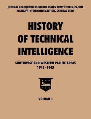 History of Technical Intelligence, Southwest and Western Pacific Areas, 1942-1945, Vol. I Pacific U. S. Army Forces