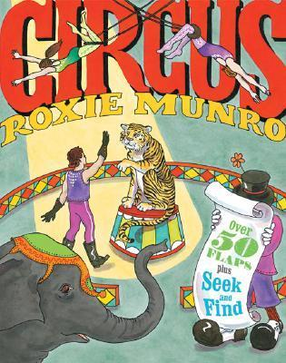 Circus: Over 50 flaps plus seek-and-find! Roxie Munro