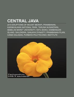 Central Java: 2010 Eruptions of Mount Merapi, Prambanan, Karimunjawa National Park, Taruna Nusantara, Sebelas Maret University, Ratu Source Wikipedia