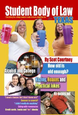 Student Body of Law for Texas: Everything College Students Need to Know about the Law  by  Scot Courtney