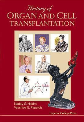 History Of Organ And Cell Transplantation Nadey S. Hakim