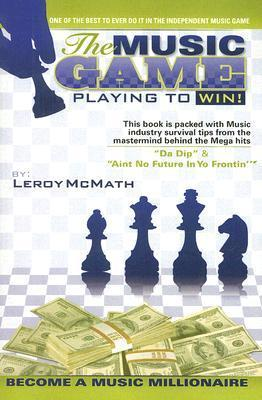 The Music Game: Playing to Win  by  Leroy McMath