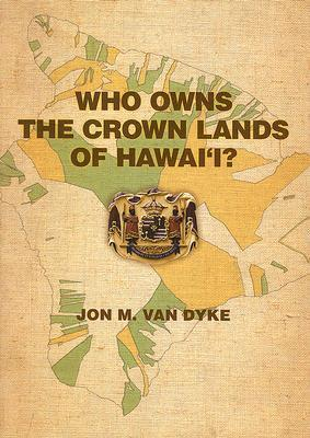 Who Owns the Crown Lands of Hawaii? Jon M. Van Dyke