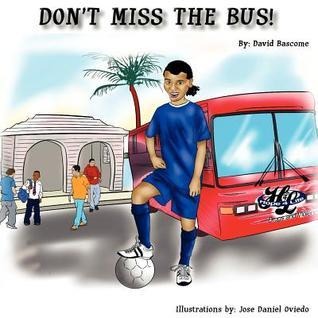 Dont Miss the Bus! David Bascome
