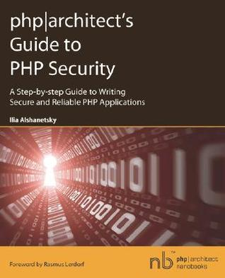 Phparchitects Guide to PHP Security Ilia Alshanetsky
