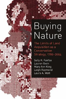 Buying Nature: The Limits of Land Acquisition as a Conservation Strategy, 1780-2004  by  Sally K. Fairfax