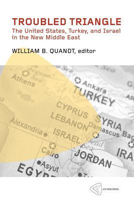 Troubled Triangle: The United States, Turkey, and Israel in the New Middle East William B. Quandt