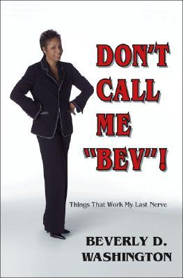 Dont Call Me Bev!   by  Beverly D. Washington