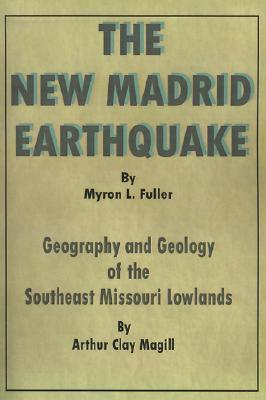 The New Madrid Earthquake: Geography and Geology of the Southeast Missouri Lowlands  by  Arthur Clay Magill