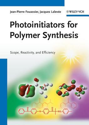 Photoinitiators for Polymer Synthesis: Scope, Reactivity, and Efficiency Jean-Pierre Fouassier