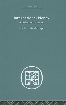 International Money: A Collection of Essays  by  Charles P. Kindleberger