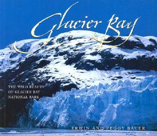 Glacier Bay: The Wild Beauty of Glacier Bay National Park  by  Erwin A. Bauer